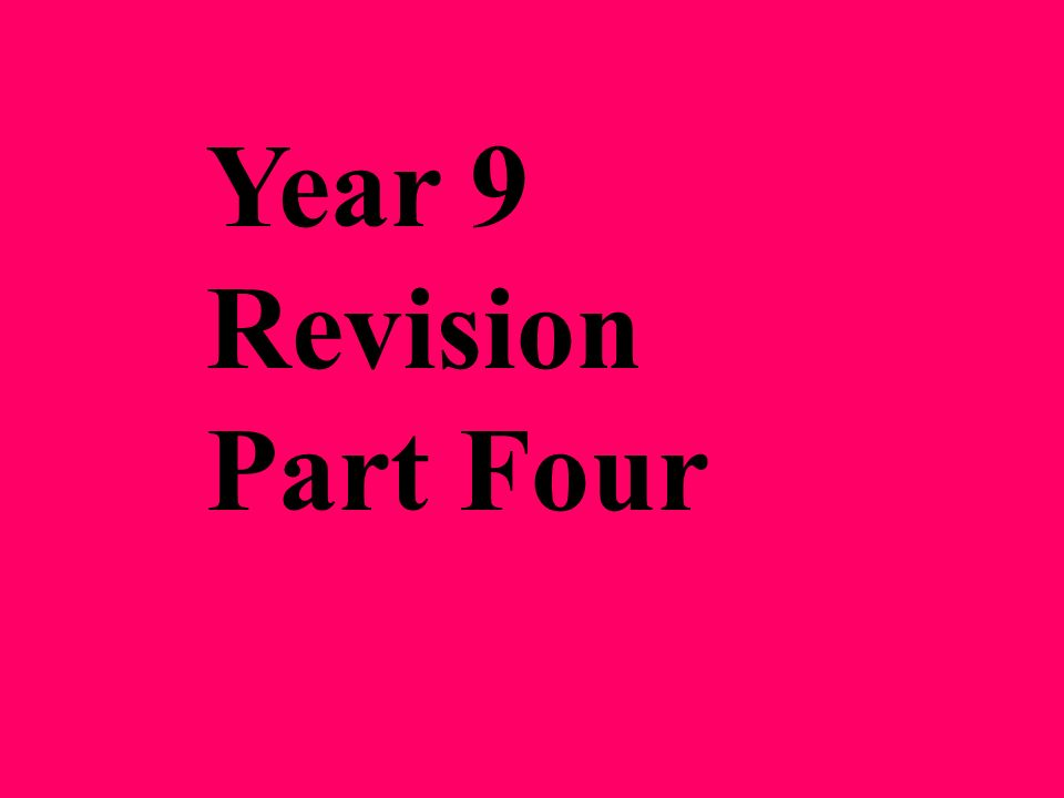 Year 9 Revision Part Four