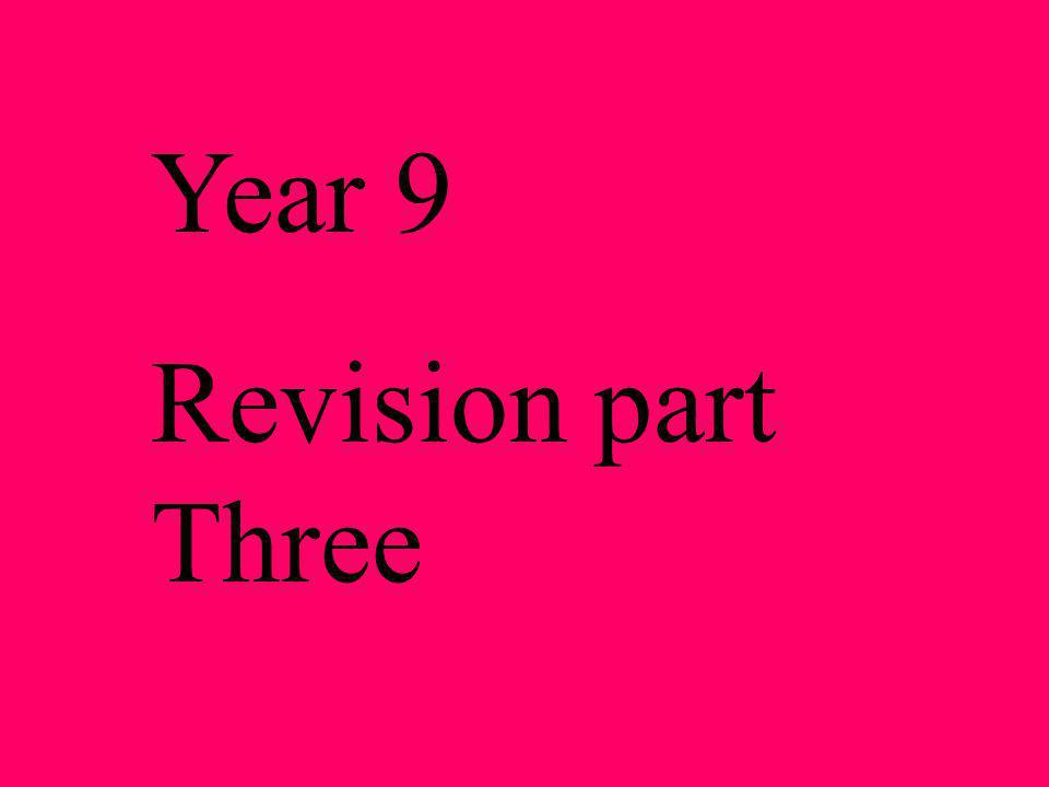Year 9 Revision part Three