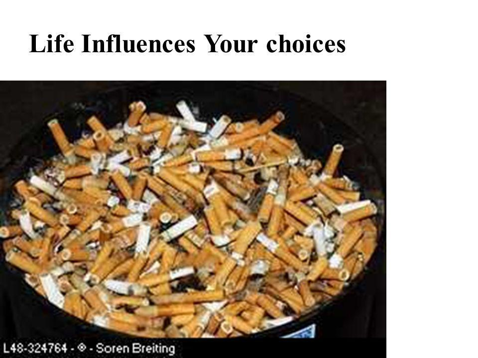 Life Influences Your choices
