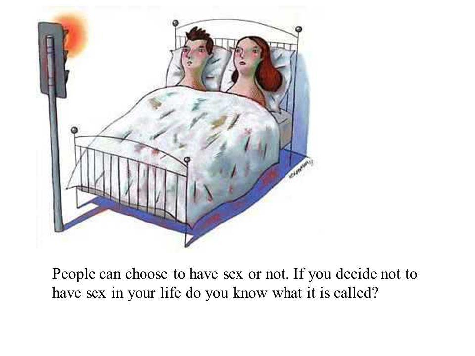 People can choose to have sex or not.