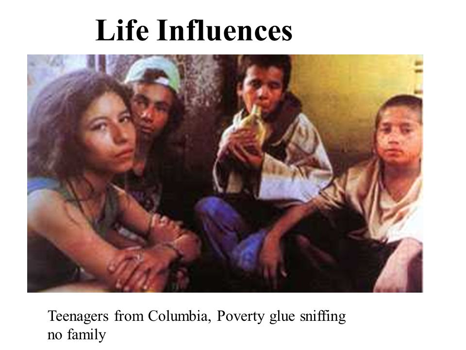 Life Influences Teenagers from Columbia, Poverty glue sniffing no family