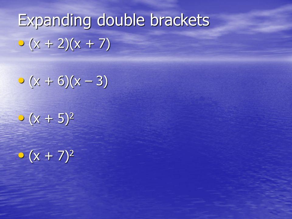 Expanding double brackets (x + 2)(x + 7) (x + 2)(x + 7) (x + 6)(x – 3) (x + 6)(x – 3) (x + 5) 2 (x + 5) 2 (x + 7) 2 (x + 7) 2