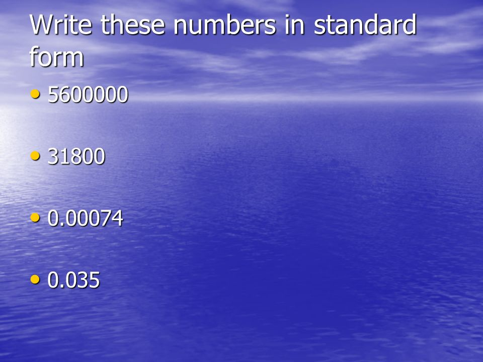 Write these numbers in standard form