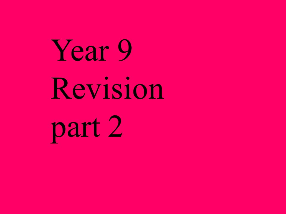 Year 9 Revision part 2
