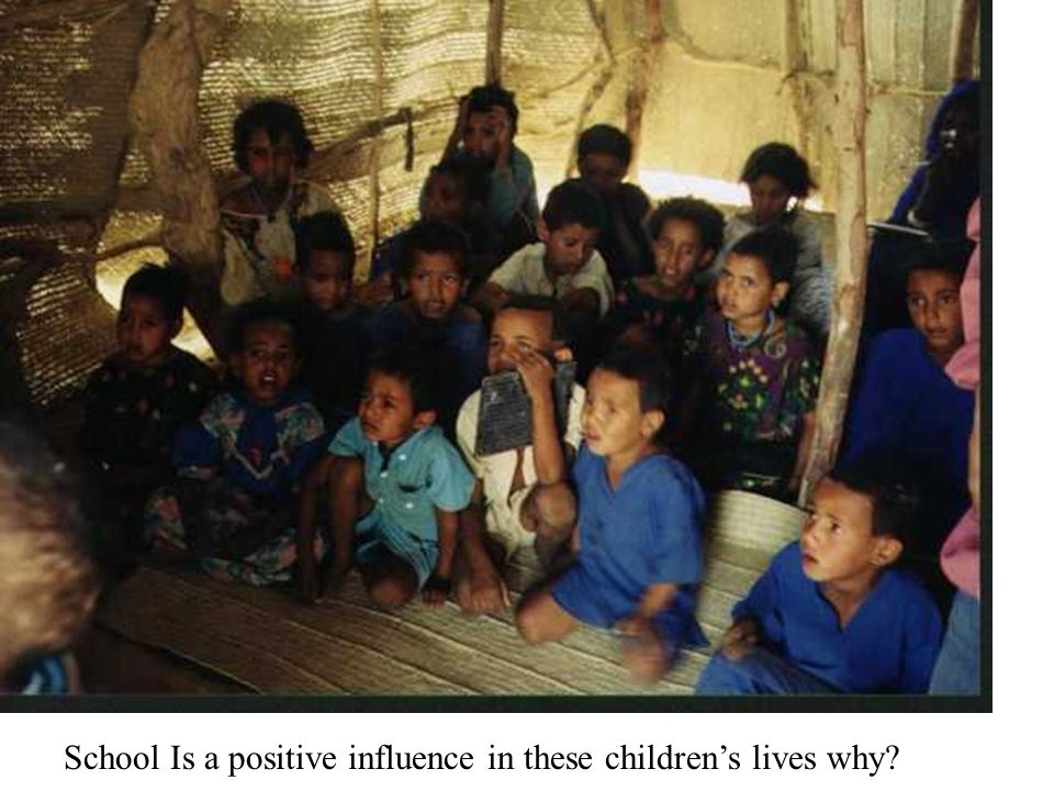 School Is a positive influence in these childrens lives why?