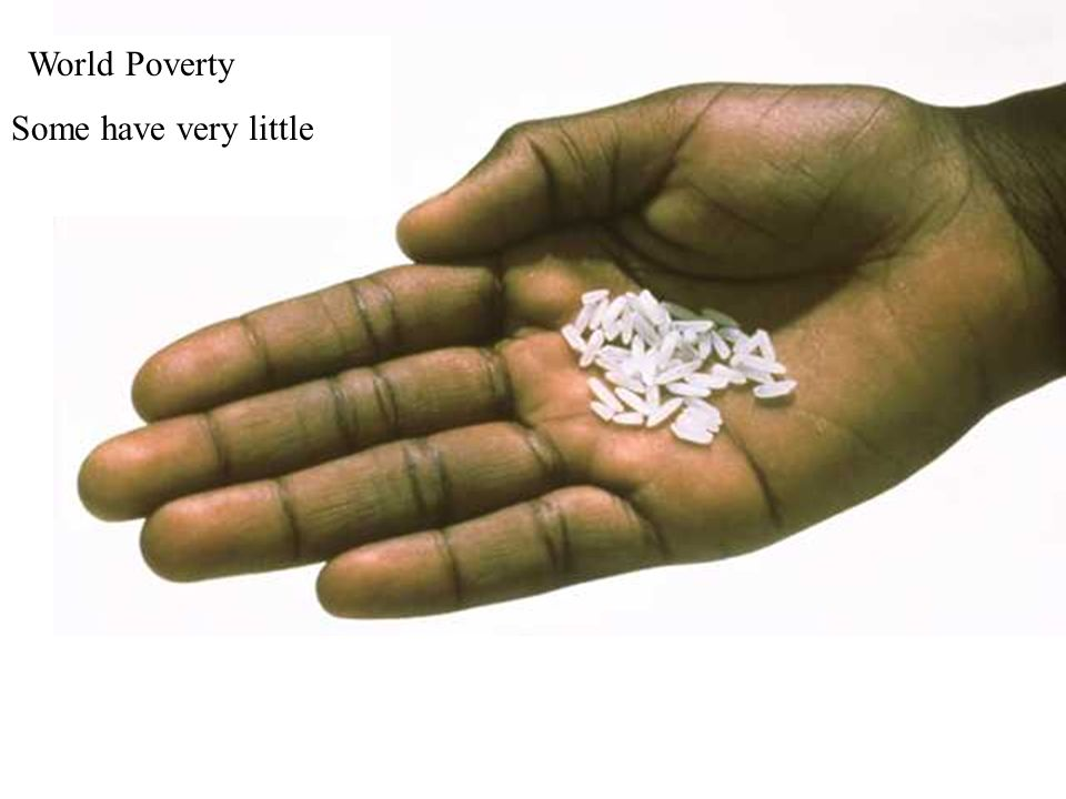 World Poverty Some have very little