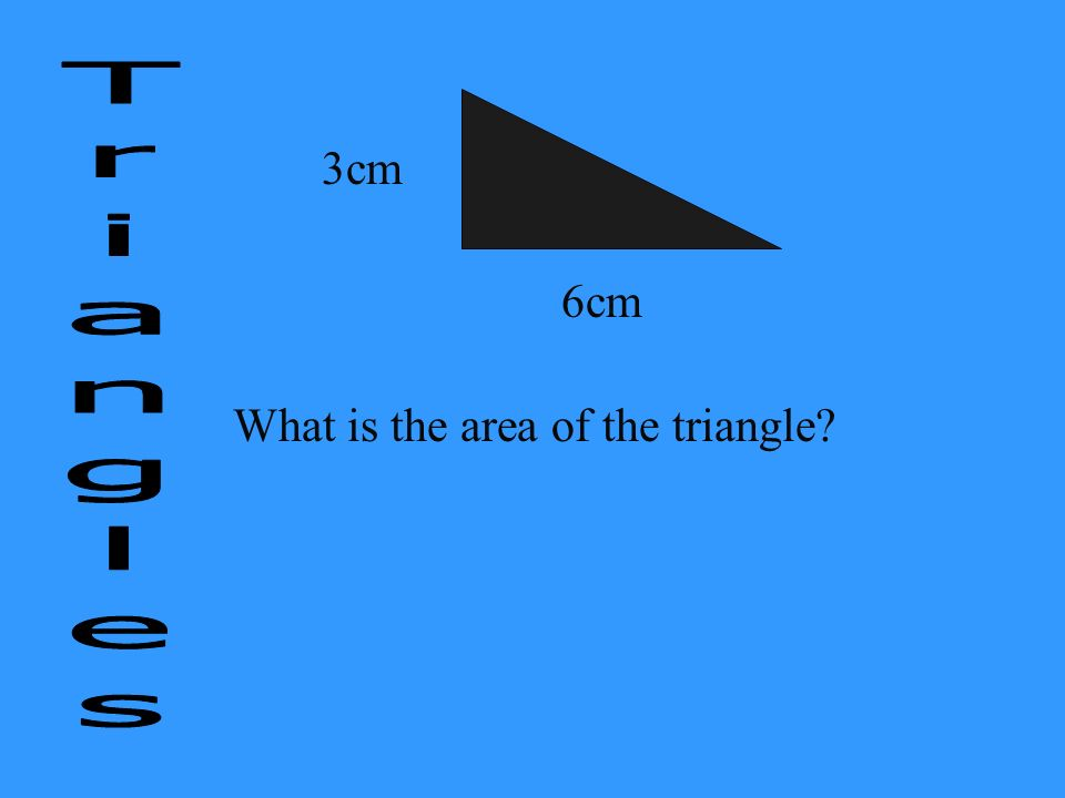 6cm 3cm What is the area of the triangle?