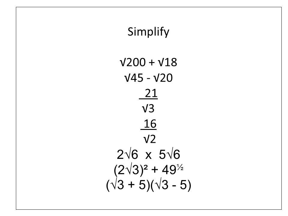 Simplify 200 + 18 45 - 20 21 3 16 2 26 x 56 (23)² + 49 ½ (3 + 5)(3 - 5)