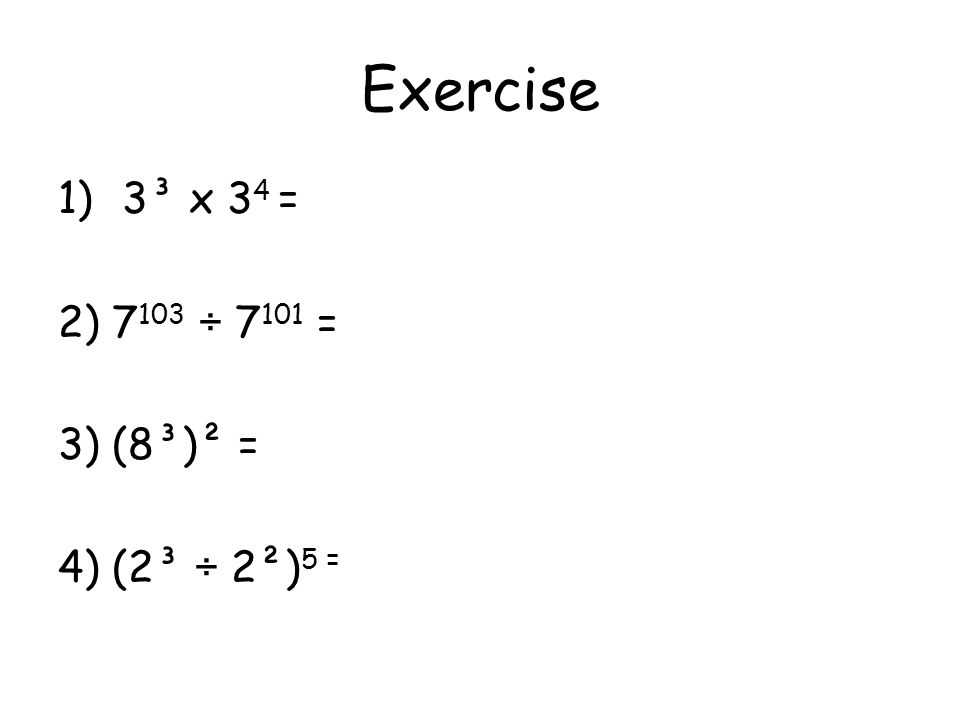 Exercise 1)3³ x 3 4 = 2) ÷ = 3) (8³)² = 4) (2³ ÷ 2²) 5 =