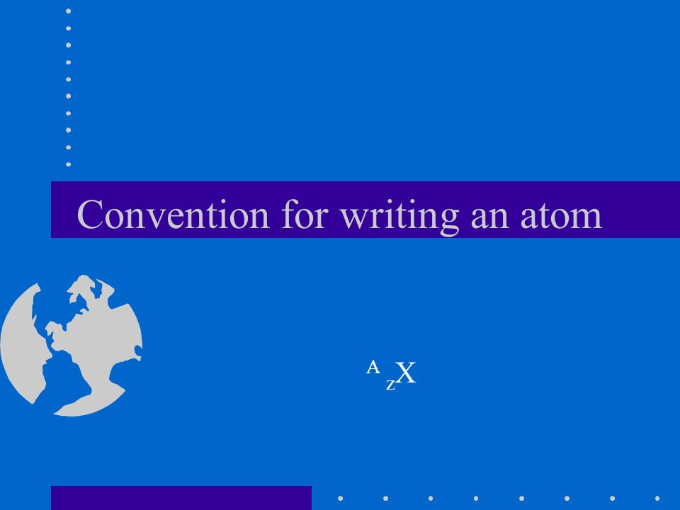 Convention for writing an atom A z X