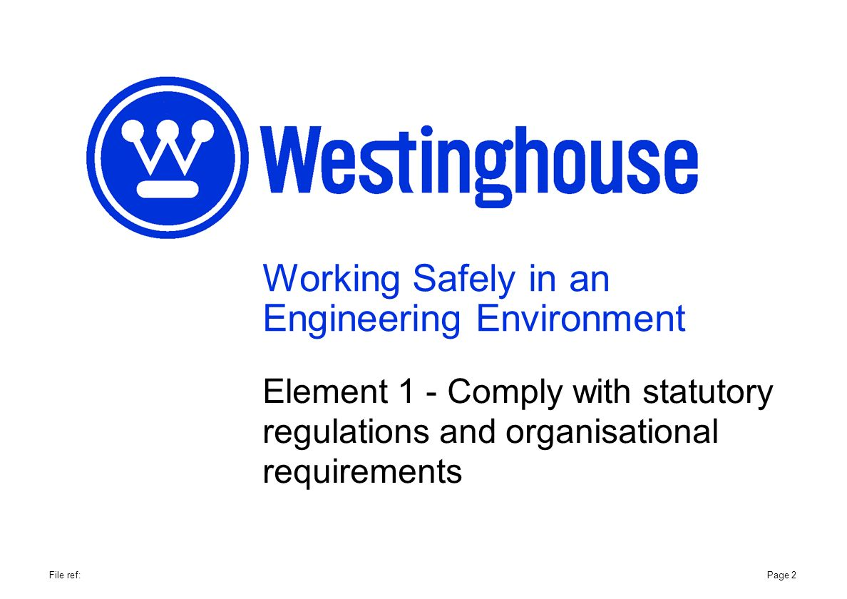 Working Safely in an Engineering Environment Element 1 - Comply with statutory regulations and organisational requirements Page 2File ref: