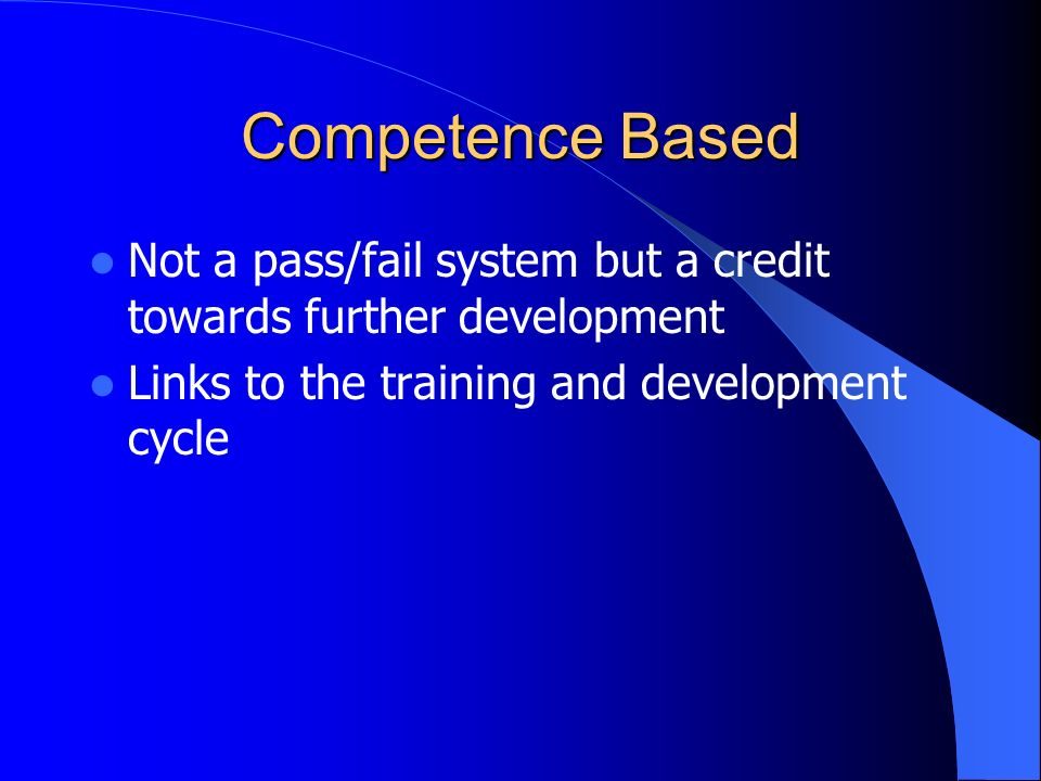 Competence Based Responsibility of the candidate to identify, gather, collate and present evidence Assessment is a formal examination of the evidence