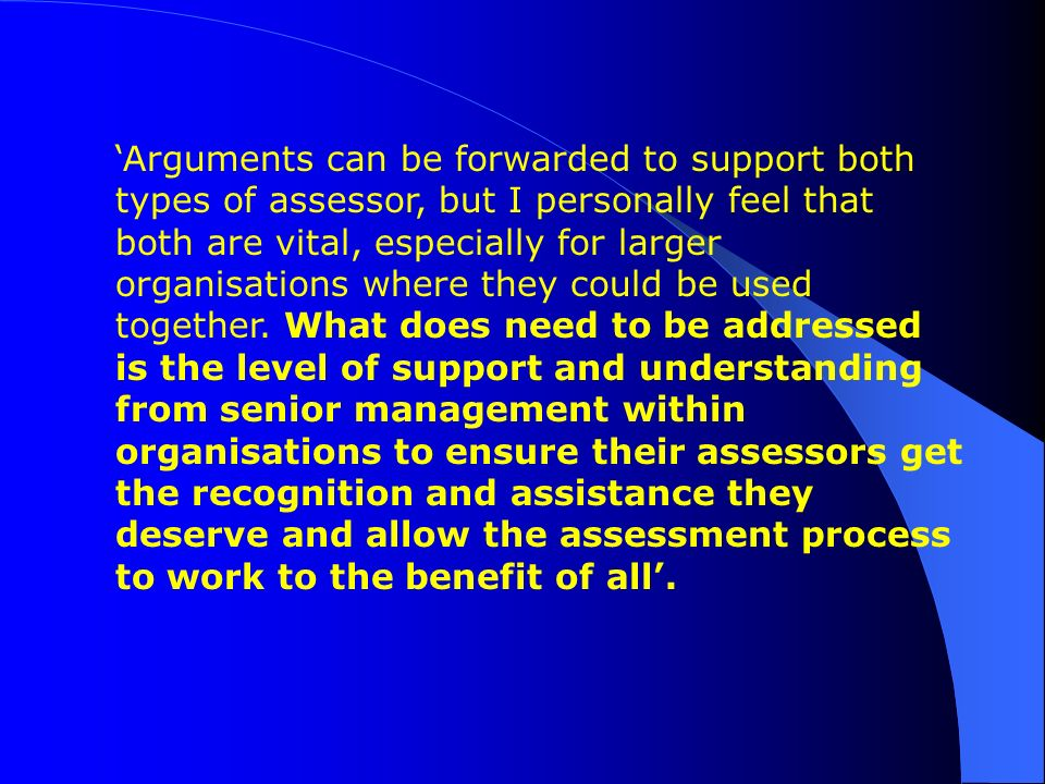 Work Based Assessment I find the work based assessors are not as prudent as they could be, they miss opportunities for observation and they are not al