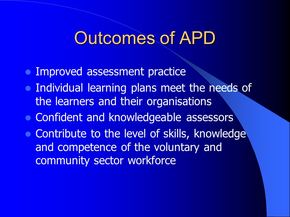 Purpose of APD To provide a structured development programme to explore how assessment practice can improve the quality of the learning experience for
