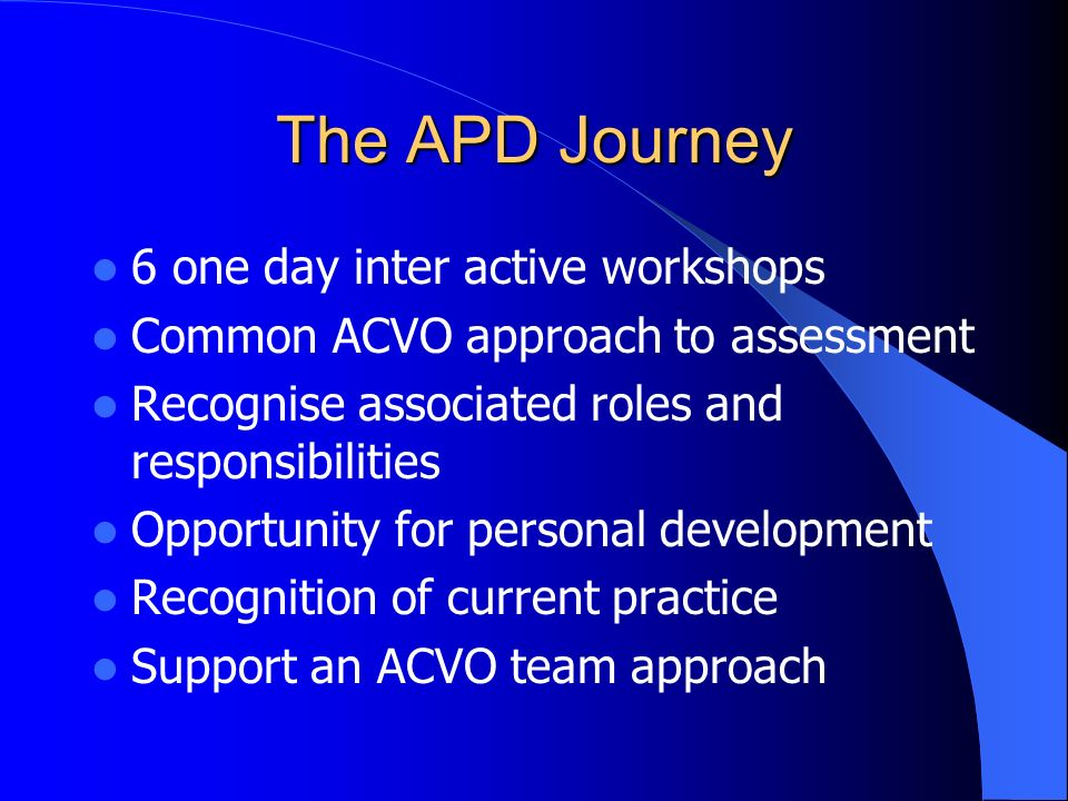 Outcomes of APD Improved assessment practice Individual learning plans meet the needs of the learners and their organisations Confident and knowledgea