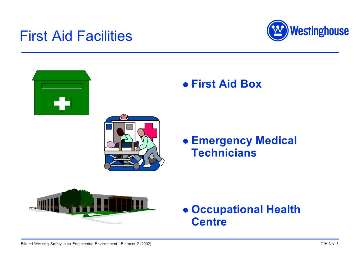 O/H No 8File ref Working Safely in an Engineering Environment - Element 2 (2002) First Aid Facilities First Aid Box Emergency Medical Technicians Occupational Health Centre