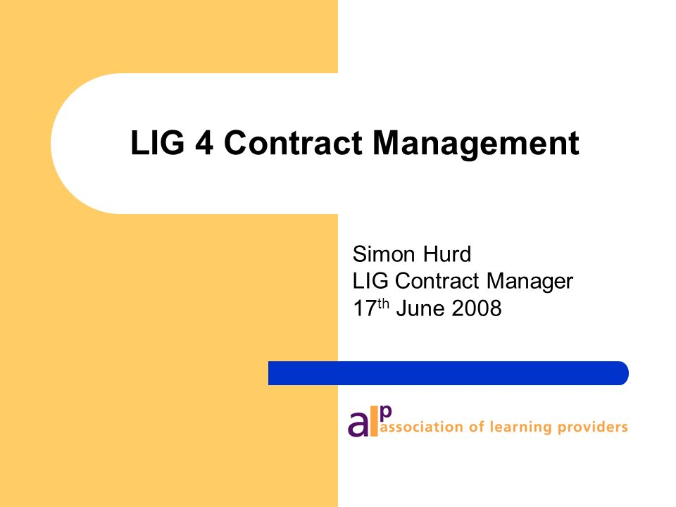 LIG 4 Contract Management Simon Hurd LIG Contract Manager 17 th June 2008