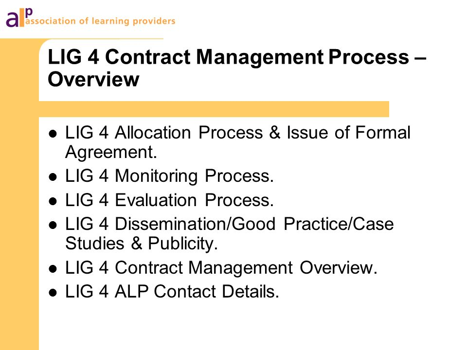 LIG 4 Contract Management Process – Overview LIG 4 Allocation Process & Issue of Formal Agreement. LIG 4 Monitoring Process. LIG 4 Evaluation Process.