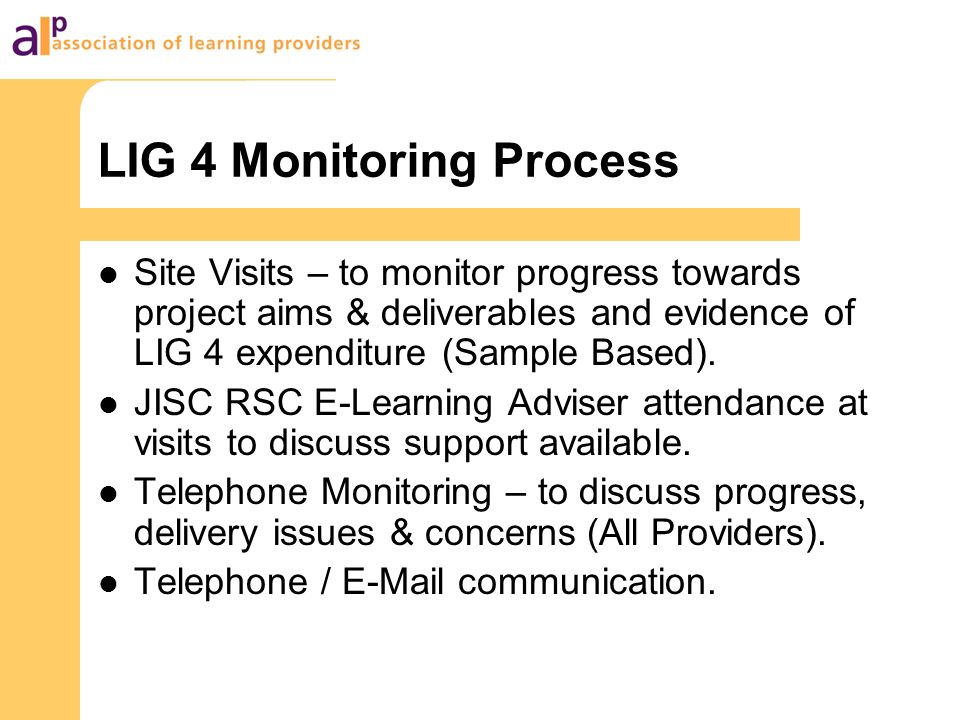LIG 4 Monitoring Process Site Visits – to monitor progress towards project aims & deliverables and evidence of LIG 4 expenditure (Sample Based). JISC