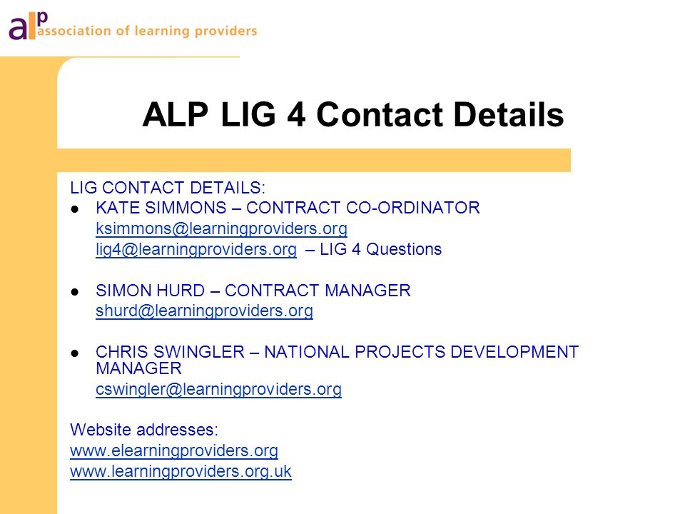 ALP LIG 4 Contact Details LIG CONTACT DETAILS: KATE SIMMONS – CONTRACT CO-ORDINATOR ksimmons@learningproviders.org lig4@learningproviders.orglig4@lear