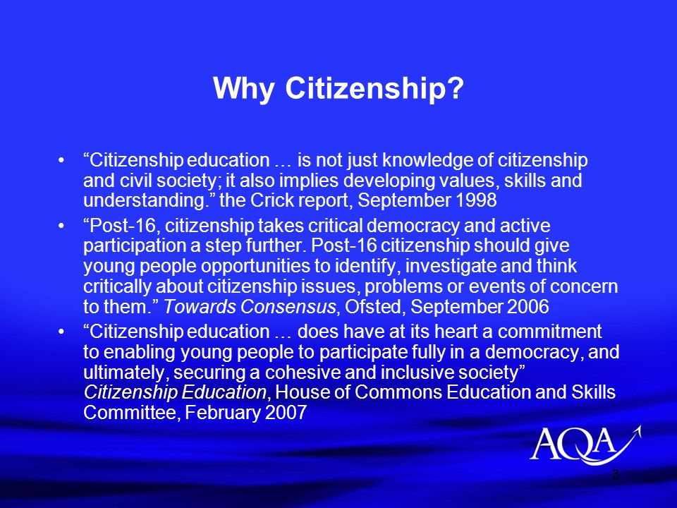 24 AQAs Citizenship Qualifications: GCSE Short Course Over 73,000 candidates in 2007 The course meets the requirements of the KS4 Programme of Study Assessment –Written paper 60% –Coursework 40% - Active Citizenship element Full Course available September 2009