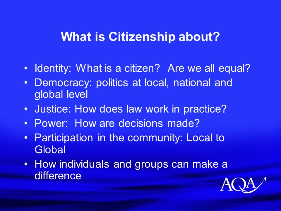 5 The dynamics of GCE Citizenship Develops and expands upon students Key Stage 4 knowledge base The citizen as both an individual and a member of the community is at the heart of the AS modules The GCE AS as a standalone qualification should enable students to gain more than UCAS points