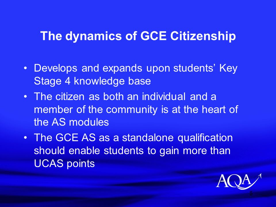 6 The dynamics of GCE Citizenship Active Citizenship and the development of related skills is embedded within the AS The A2 demands higher order skills in both depth and range of knowledge expected and in relation to the application of Active Citizenship Skills via researching contemporary Case Studies