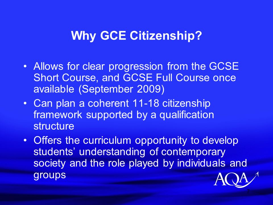 7 Why GCE Citizenship? Allows for clear progression from the GCSE Short Course, and GCSE Full Course once available (September 2009) Can plan a cohere
