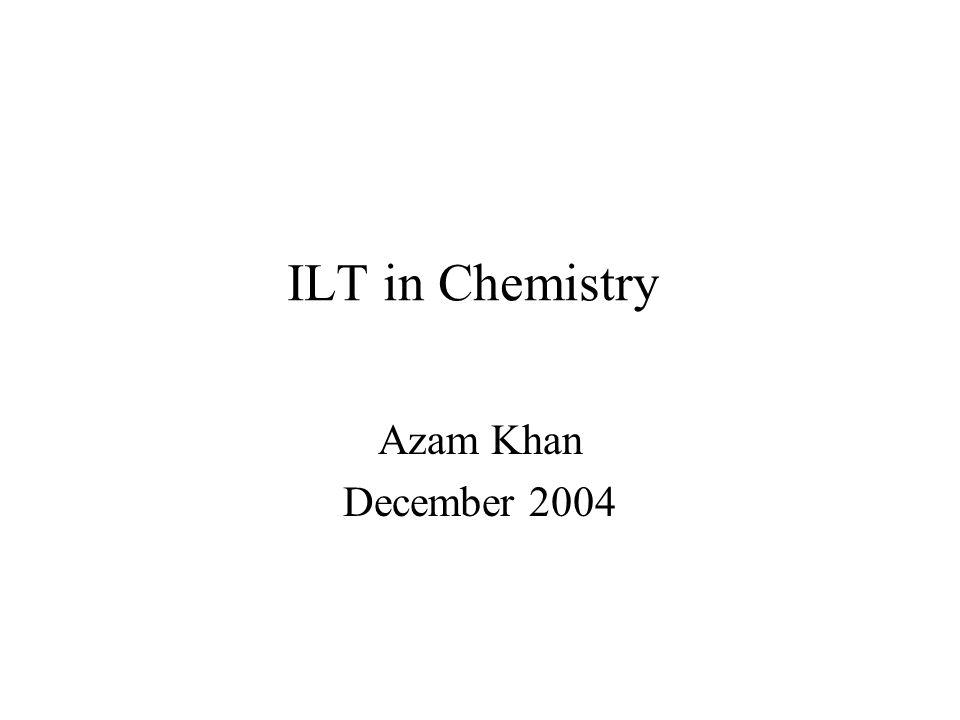 ILT in Chemistry Azam Khan December 2004