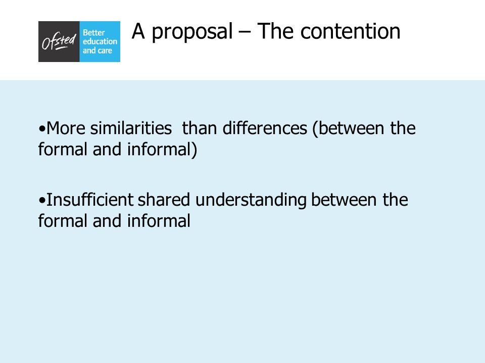 A proposal – The contention More similarities than differences (between the formal and informal) Insufficient shared understanding between the formal and informal