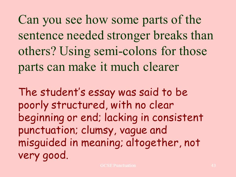 GCSE Punctuation43 Can you see how some parts of the sentence needed stronger breaks than others? Using semi-colons for those parts can make it much c