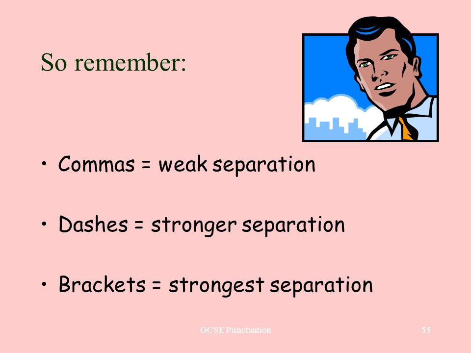 GCSE Punctuation55 So remember: Commas = weak separation Dashes = stronger separation Brackets = strongest separation