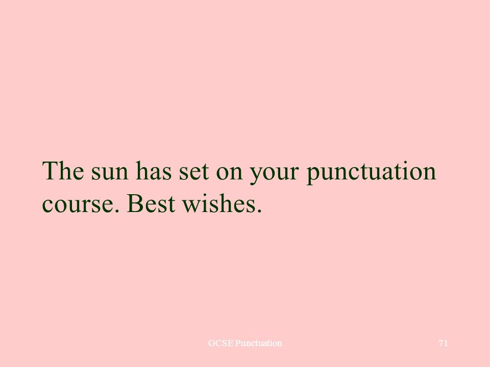 GCSE Punctuation71 The sun has set on your punctuation course. Best wishes.
