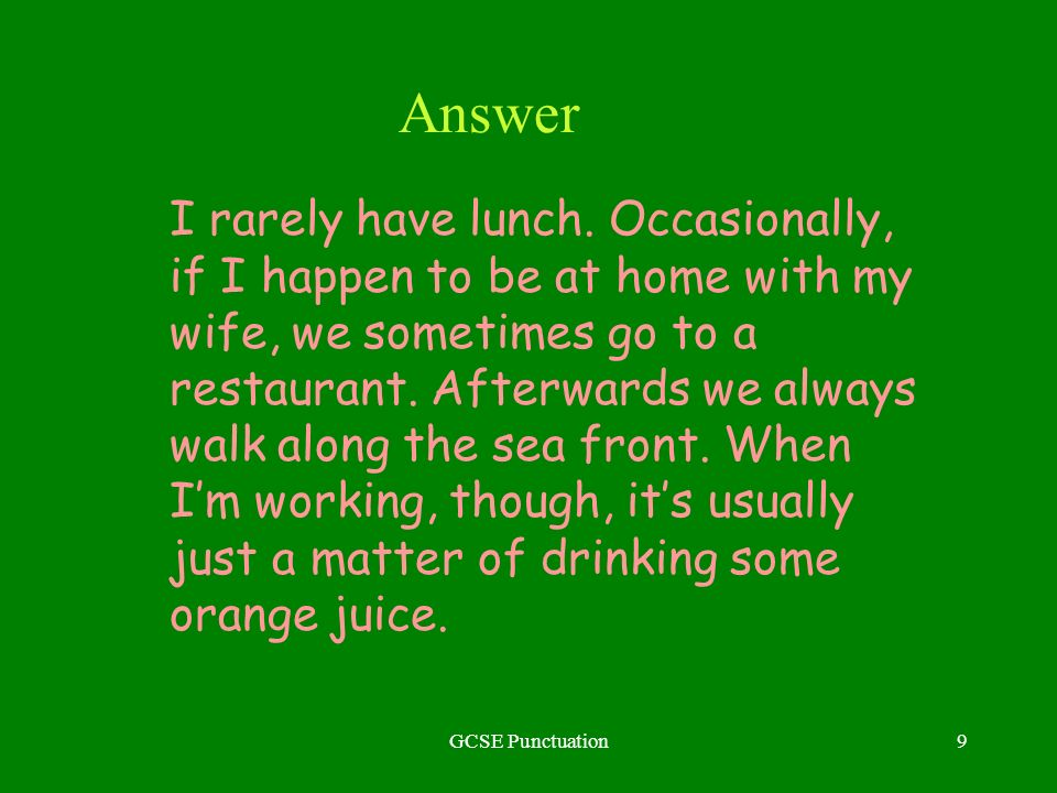 GCSE Punctuation9 Answer I rarely have lunch. Occasionally, if I happen to be at home with my wife, we sometimes go to a restaurant. Afterwards we alw