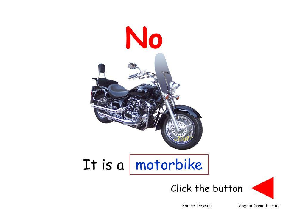 Franco Dognini fdognini@candi.ac.uk No motorbike Click the button It is a