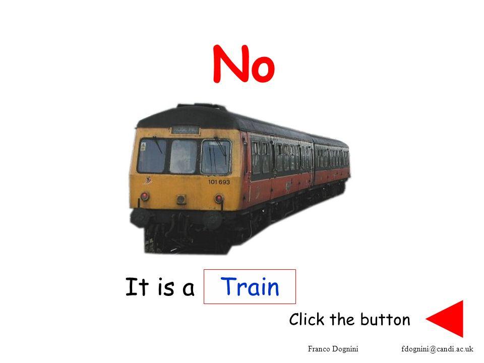Franco Dognini fdognini@candi.ac.uk No Train Click the button It is a