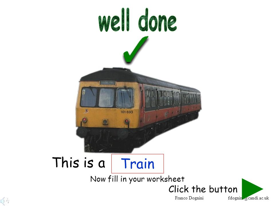 Franco Dognini fdognini@candi.ac.uk This is a Train Click the button Now fill in your worksheet