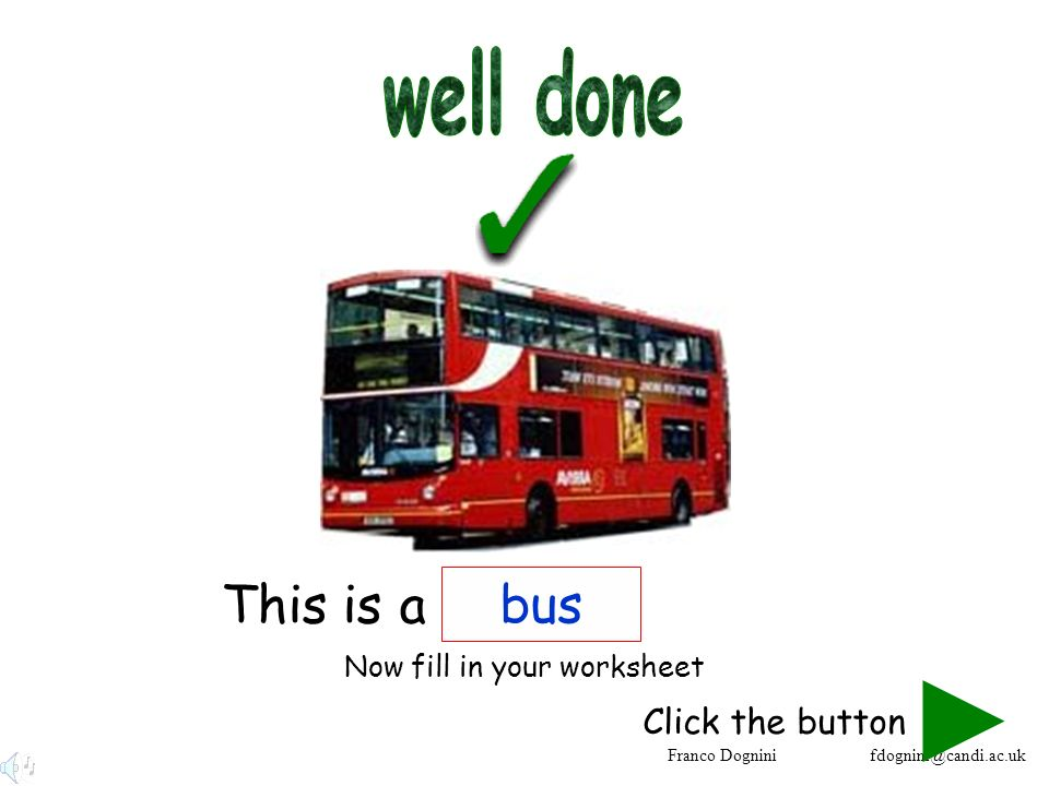 Franco Dognini fdognini@candi.ac.uk This is a bus Click the button Now fill in your worksheet