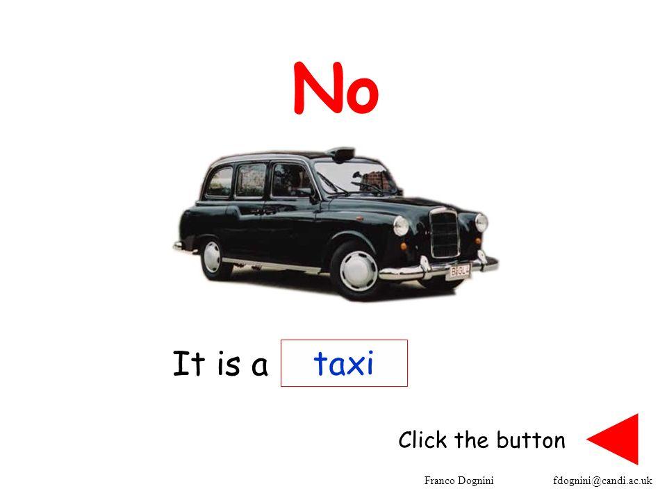 Franco Dognini fdognini@candi.ac.uk No taxi Click the button It is a