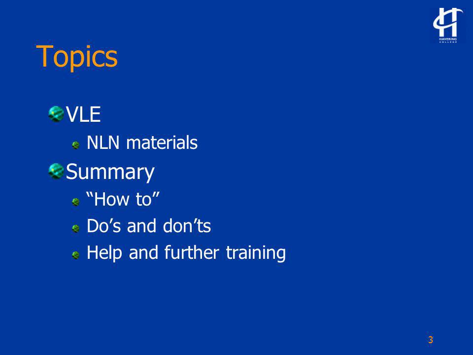 3 Topics VLE NLN materials Summary How to Dos and donts Help and further training