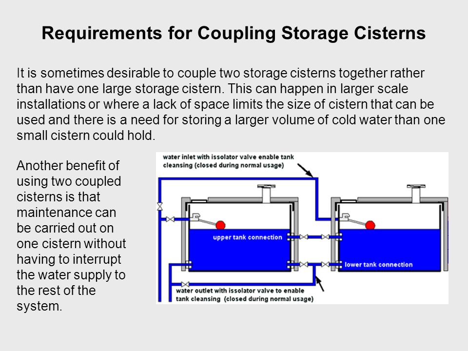 Requirements for Coupling Storage Cisterns It is sometimes desirable to couple two storage cisterns together rather than have one large storage cister