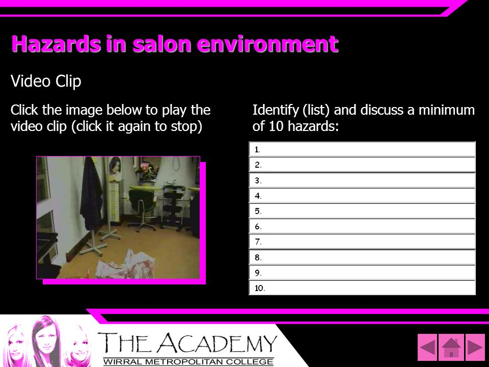 Hazards in salon environment Video Clip Click the image below to play the video clip (click it again to stop) Identify (list) and discuss a minimum of