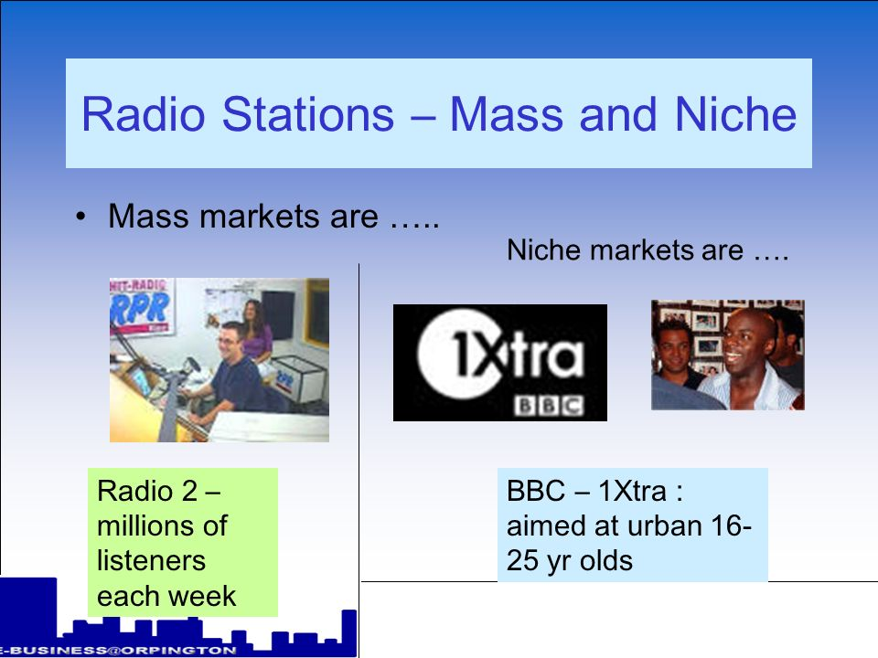 Radio Stations – Mass and Niche Mass markets are …..