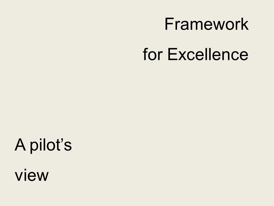 Framework for Excellence A pilots view