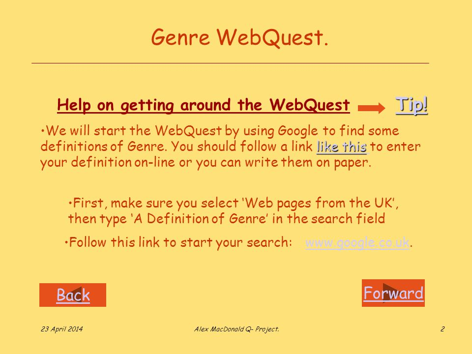 Forward Back 23 April 2014Alex MacDonald Q- Project.2 Genre WebQuest. First, make sure you select Web pages from the UK, then type A Definition of Gen
