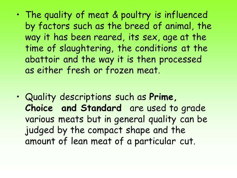 The quality of meat & poultry is influenced by factors such as the breed of animal, the way it has been reared, its sex, age at the time of slaughteri