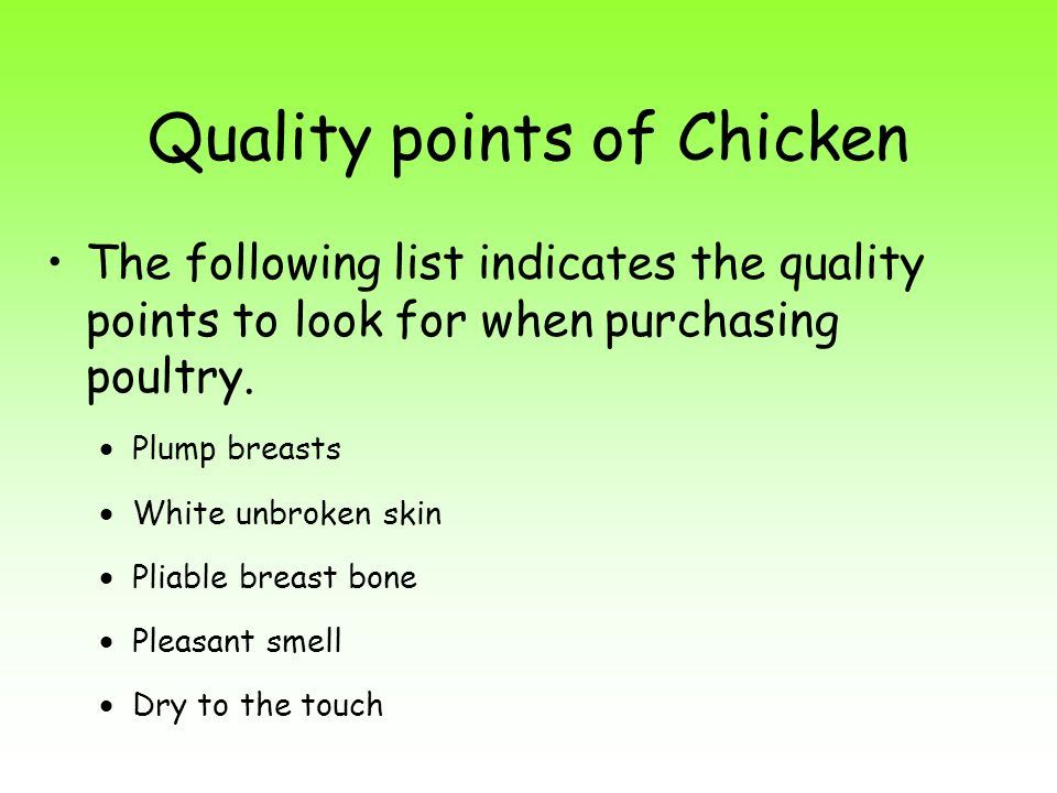 Quality points of Chicken The following list indicates the quality points to look for when purchasing poultry. Plump breasts White unbroken skin Pliab