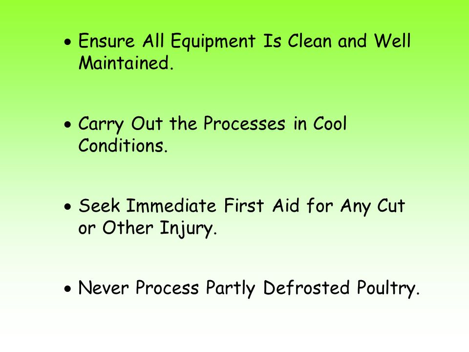 Ensure All Equipment Is Clean and Well Maintained. Carry Out the Processes in Cool Conditions. Seek Immediate First Aid for Any Cut or Other Injury. N