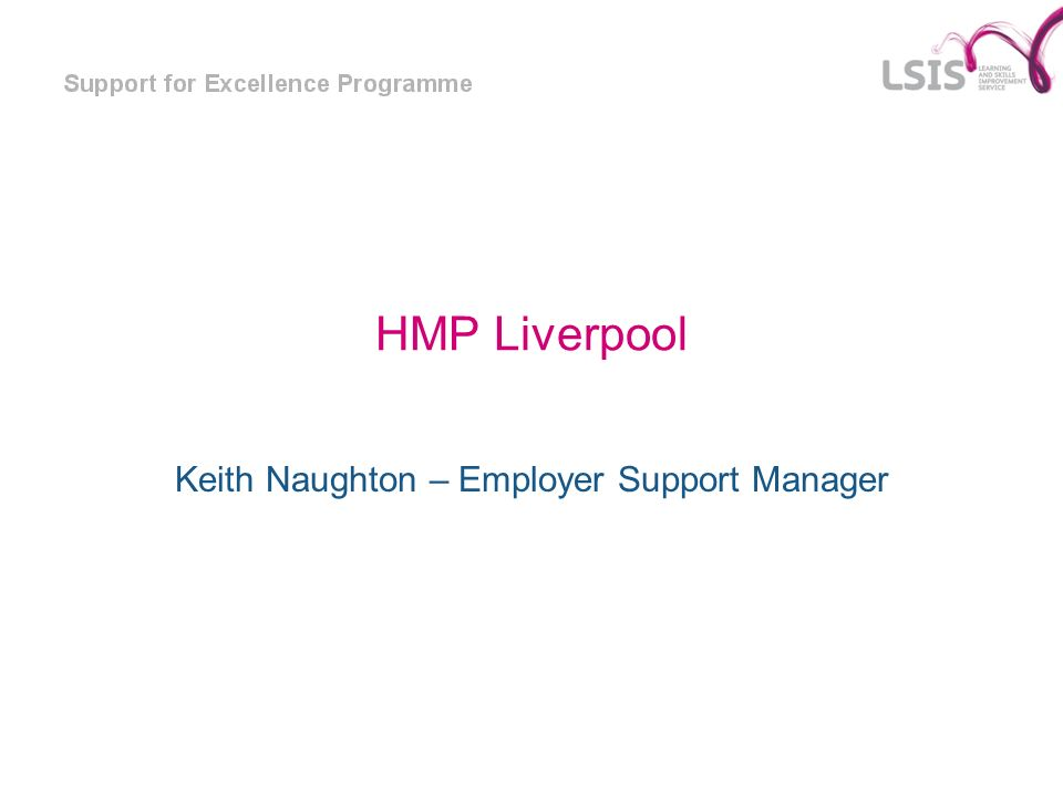 HMP Liverpool Keith Naughton – Employer Support Manager