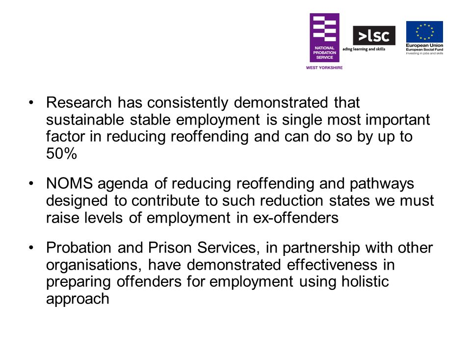 Research has consistently demonstrated that sustainable stable employment is single most important factor in reducing reoffending and can do so by up